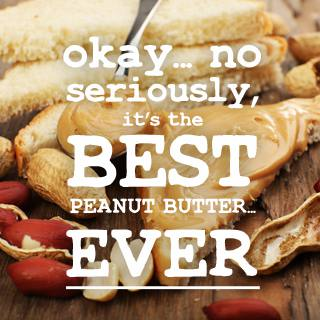okay, no seriously, it is the best peanut butter ever